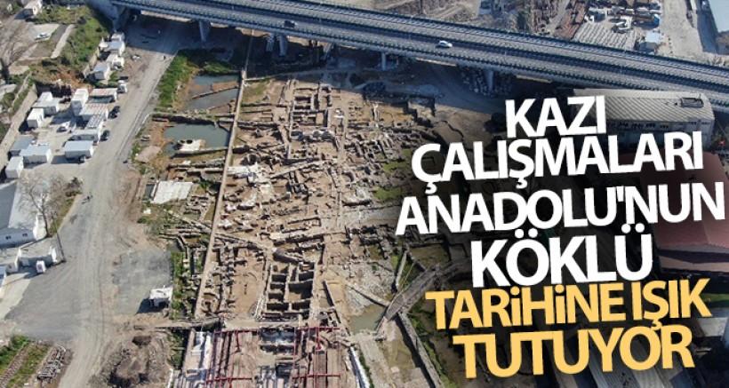 SON GELİŞME Kazı çalışmaları Anadolu'nun köklü tarihine ışık tutuyor